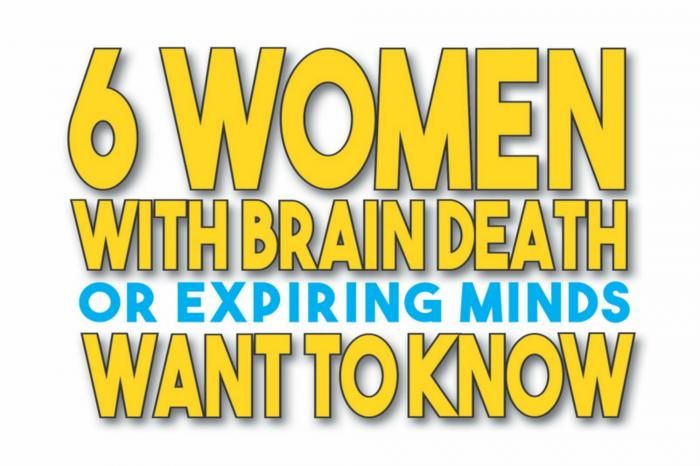 Six Women With Brain Death, or Expiring Minds Want to Know